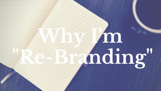 "Why I'm ""Re-Branding"""